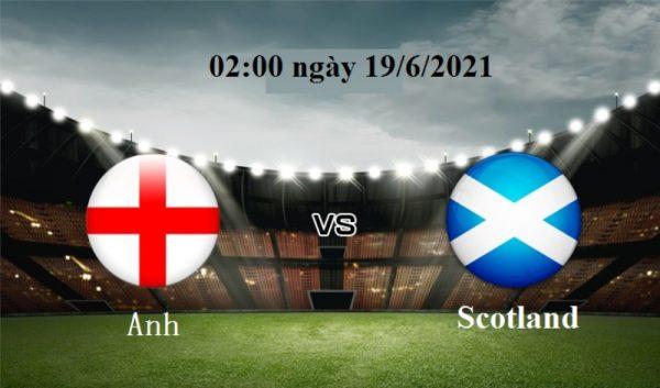 Soi kèo Anh – Scotland vào 02:00 ngày 19/06/2021 cực chuẩn