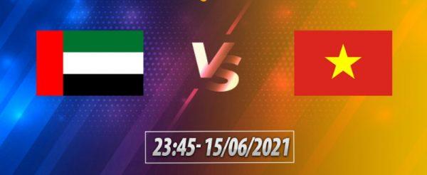 Soi kèo Việt Nam – UAE vào 23h45 ngày 15/6/2021 cực chuẩn