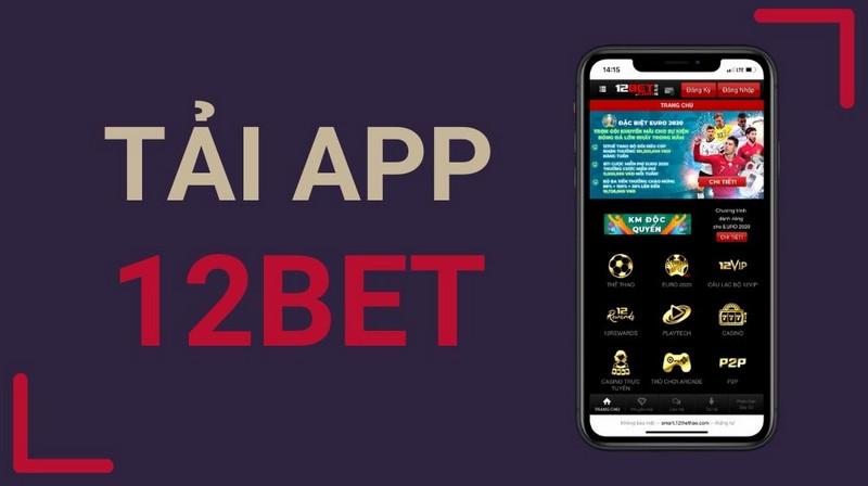 12BET Mobile - Ứng dụng cá cược thông minh, tải về nhanh chóng