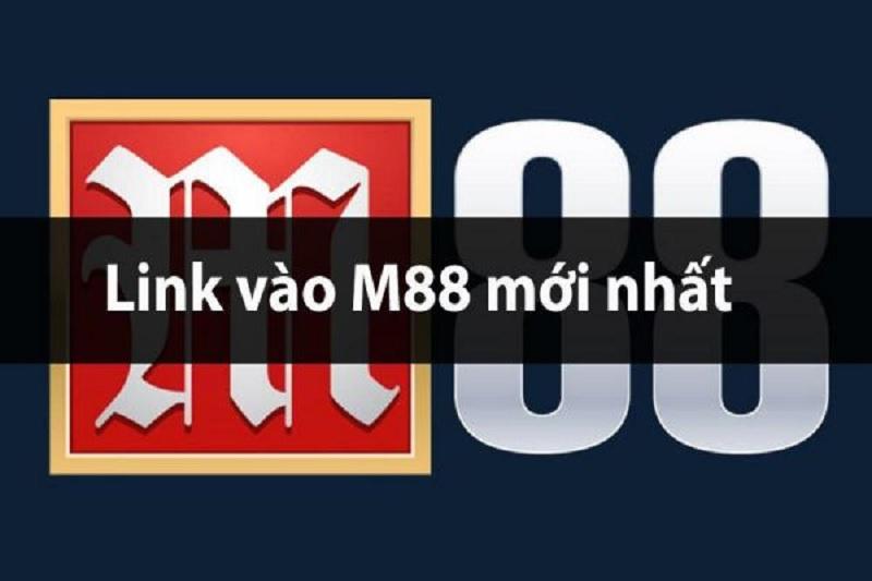 Danh sách Link M88 không bị chặn, cập nhật mới nhất 2021