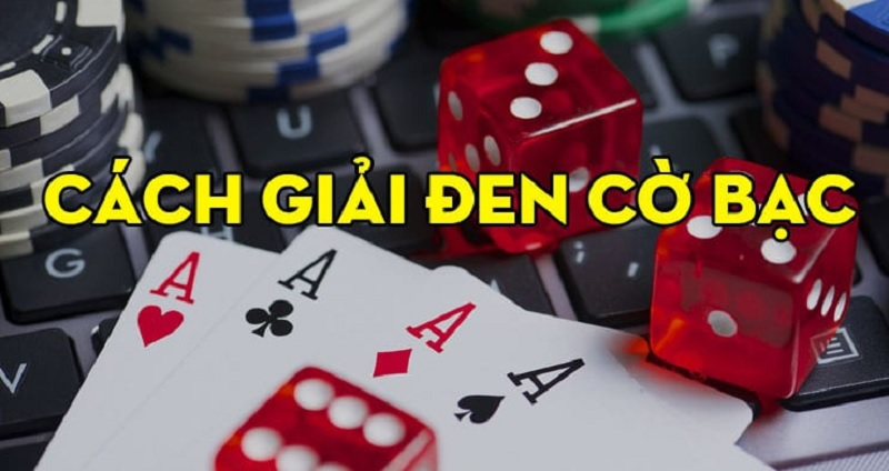 Cách giải đen cờ bạc, đuổi vận xui đón may mắn về