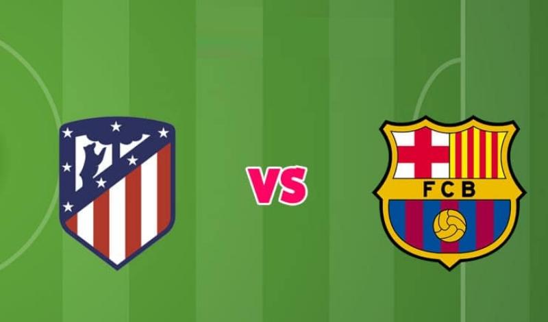 soi kèo Atletico Madrid – Barcelona