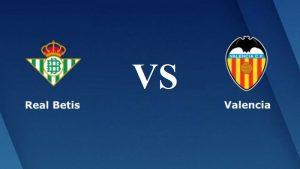 soi kèo Real Betis – Valencia
